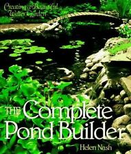 The Complete Pond Builder: Creating a Beautiful Water Garden (Our Garden Variety