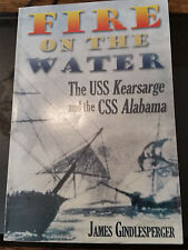 Fire on the Water : The USS Kearsarge and the CSS Alabama Gindlesperger 2004