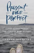 Present Over Perfect: Leaving Behind Frantic for a Simpler, More Soulful Way of