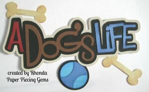 DOG'S LIFE PET BOY paper piecing title Premade Scrapbook Pages die cut by Rhonda