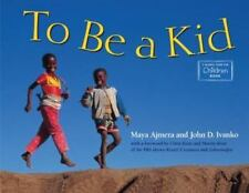 To Be a Kid by Maya Ajmera and John D. Ivanko (2000, Paperback)