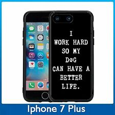 I Work Hard So My Dog Can Have A Better Life For Iphone 7 Plus (5.5) Case Cover