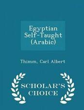 Egyptian Self-Taught (Arabic) - Scholar's Choice Edition by Albert, Thimm Carl