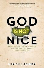 God Is Not Nice: Rejecting Pop Culture Theology and Discovering the God Worth Li