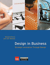 Design in Business: Strategic Innovation Through Design by J. R. Bessant, Marga