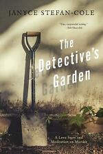 The Detective's Garden : A Love Story and Meditation on Murder by Janyce...