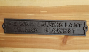 He Who Laughs Last Thinks Slowest Sign Cast Iron Wall Plaque
