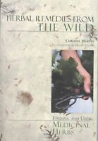 Herbal Remedies from the Wild : Finding and Using Medicinal Herbs, Paperback ...
