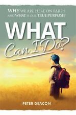 What Can I Do?: Why We Are Here on Earth and What Is Our True Purpose? (Paperbac