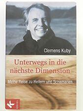 Clemens Kuby Unterwegs in die nächste Dimension Meine Reise zu Heilern Schamanen