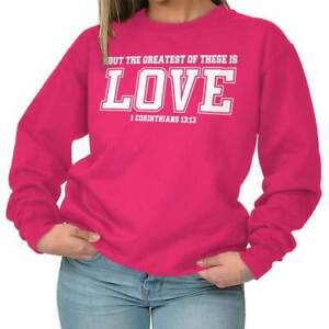 Greatest Of These Is Love Christian Religious Womens Long Sleeve Crew Sweatshirt