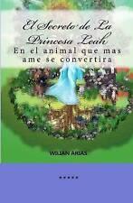 El Secreto de La Princesa Leah: En el animal que mas ame se convertira (Spanish