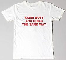 """""""Raise Boys And Girls The Same Way"""" Unisex Printed Slogan Fashion Tshirt"""