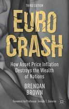 Euro Crash : How Asset Price Inflation Destroys the Wealth of Nations by...