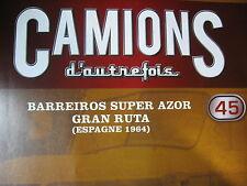 FASCICULE 45 CAMIONS D'AUTREFOIS BARREIROS SUPER AZOR GRAN RUTA 1964
