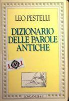 DIZIONARIO DELLE PAROLE ANTICHE Leo Pestelli edizioni Longanesi 1990