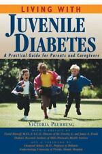 Living with Juvenile Diabetes : A Practical Guide for Parents and Caregivers...