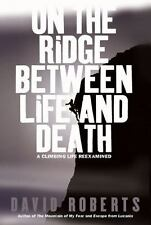 On the Ridge Between Life and Death : A Climbing Life Reexamined by David Robert
