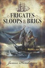 FRIGATES, SLOOPS & BRIGS - HENDERSON, JAMES - NEW PAPERBACK BOOK