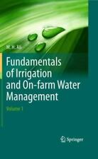 Fundamentals of Irrigation and On-Farm Water Management Vol. 1 by M. H. Ali...