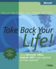 Take Back Your Life!: Using Microsoft Office Outlook 2007 to Get Organized and