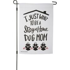 "New!~Garden Flag~""I Just Want To Be A Stay At Home Dog Mom""~Two Sided~12"" x 18"""