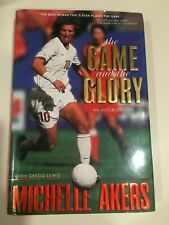 The Game and the Glory : An Autobiography by Michelle Akers (2000 Hardcover)