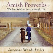 Amish Proverbs : Words of Wisdom from the Simple Life by Suzanne Woods Fisher (2