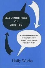 Failure to Communicate: How Conversations Go Wrong and What You Can Do to Right