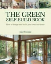 The Green Self-Build Book: How to Design and Build Your Own Eco-Home (-ExLibrary