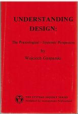 Understanding Design - Praxiological-Systemic Perspective - Wojciech Gasparski