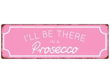 METALLSCHILD Blechschild Türschild I'LL BE THERE IN A PROSECCO Rosa Geschenk