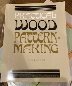 PRACTICAL WOOD PATTERNMAKING By Robert Hall *like new*
