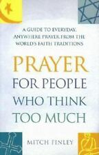 Prayer for People Who Think Too Much: A Guide to Everyday, Anywhere Prayer from