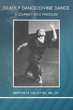 Deadly Dance/Divine Dance : A Journey into Freedom: By Le Valley, Martha