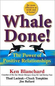 Whale Done!: The Power of Positive Relationships by Ken Blanchard (Paperback, 2…