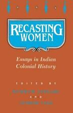 Recasting Women : Essays in Indian Colonial History (1990, Hardcover)
