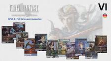 Final Fantasy TCG - OPUS 6 VI - Alle 130 Foil Premium Karten zum Auswählen !