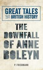 Great Tales from British History The Downfall of Anne Boleyn, , Friedmann, P., V