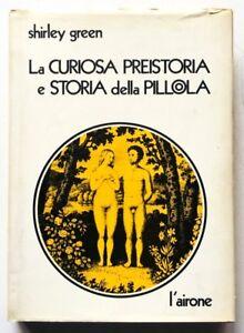 Shirley Green La curiosa preistoria e storia della pillola L'airone 1973 illustr