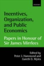 Incentives, Organization, and Public Economics : Papers in Honour of Sir...