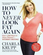 How to Never Look Fat Again : Over 1,000 Ways to Dress Thinner--Without Dieting!
