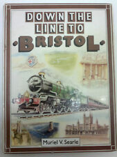 Down the Line to Bristol by Muriel V. Searle HB 1986 Trains Railways Locomotives
