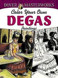 Dover Masterworks: Color Your Own Degas Paintings, Noble, Marty, New Book