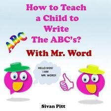 How to Teach a Child to Write the ABC's? : Mr. Word Will Teach Your Child How...