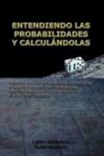 Entendiendo Las Probabilidades y Calculandolas: Fundamentos de la Teoria de la P