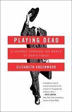 Playing Dead: A Journey Through the World of Death Fraud, Greenwood, Elizabeth