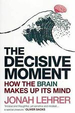 The Decisive Moment by Jonah Lehrer (Paperback, 2009) Like New, Non Fiction Book