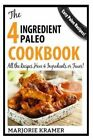 The 4-Ingredient Paleo Cookbook: All the recipes have only 4 Ingredients or Fewe