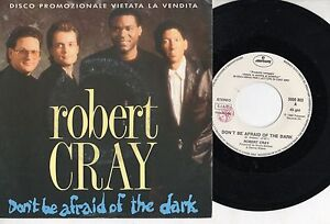 ROBERT CRAY disco 45 ITALY Don't be afraid of the dark STAMPA ITALIANA promo 86